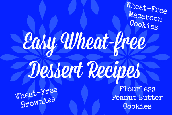 Wheat-Free Treats for Dessert and Your Lunch Box