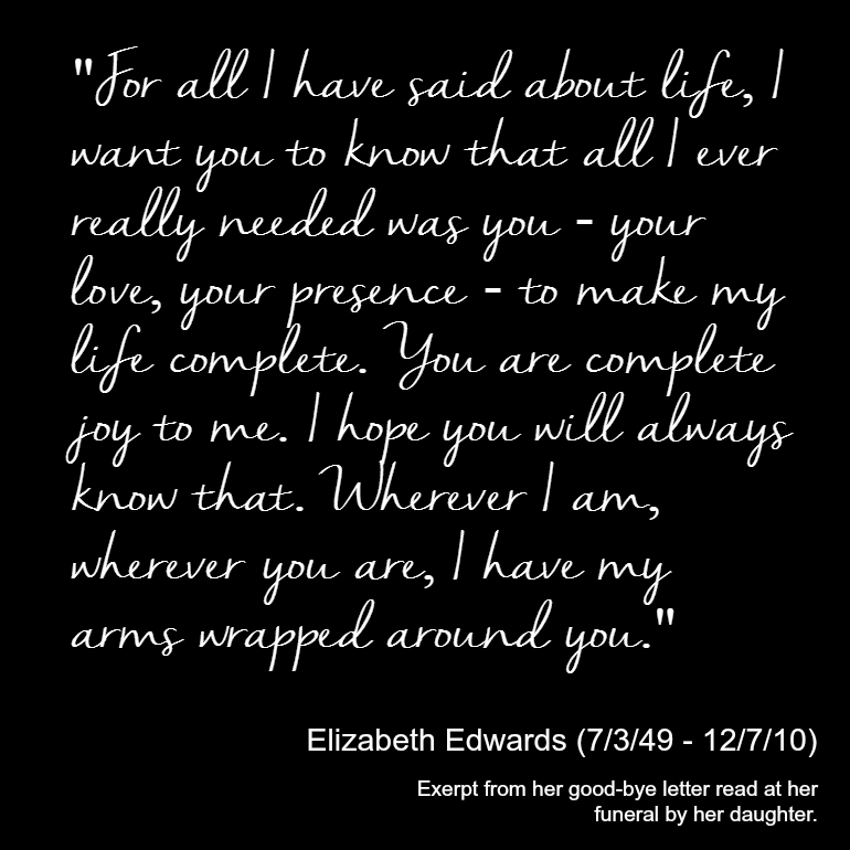 Elizabeth Edwards Quote - All I ever really needed was you
