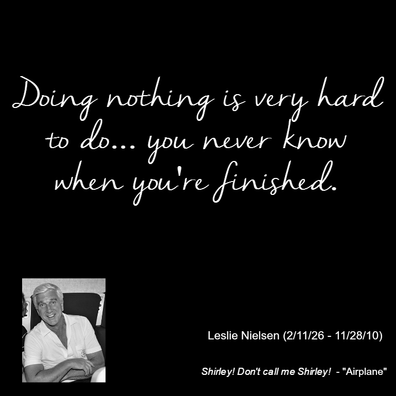 Leslie Nielsen Quote - Doing Nothing is Hard
