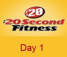 20 Second Fitness Review - Day 1