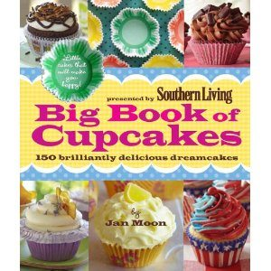 Presented by Southern Living Big Book of Cupcakes: 150 Brilliantly Delicious Dreamcakes by Jan Moon