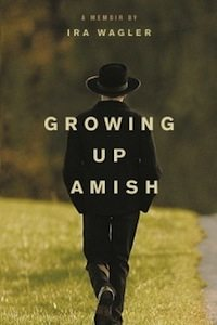 Growing Up Amish: A Memoir by Ira Wagler