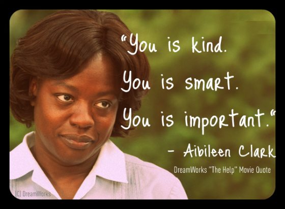 Quote:  The Help Movie – Aibileen – You Is Kind…