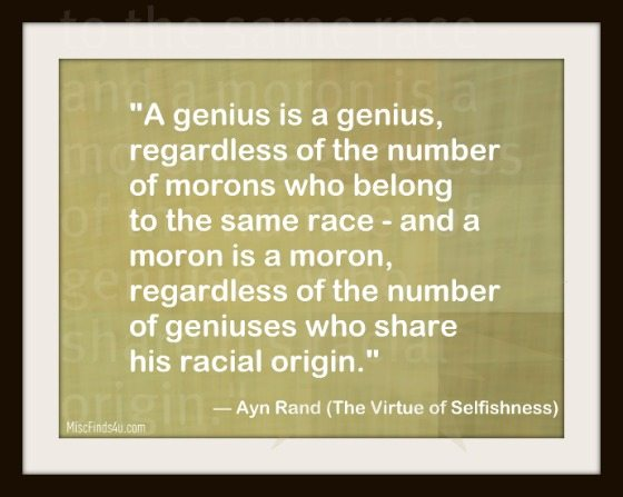 Ayn Rand Quote - A genius is a genius...a moron is a moron