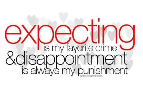 Quotes:  Disappointment is Expectation Divided by Reality