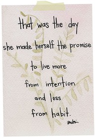 more from intention; less from habit