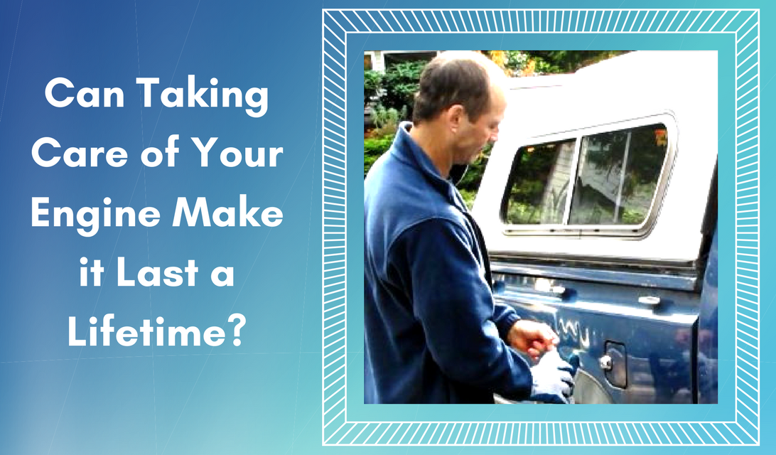 Can Taking Care of Your Engine Make it Last a Lifetime?