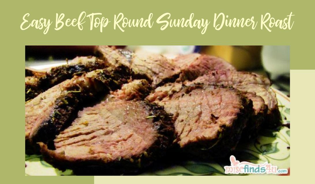 Easy Beef Top Round Sunday Dinner Roast