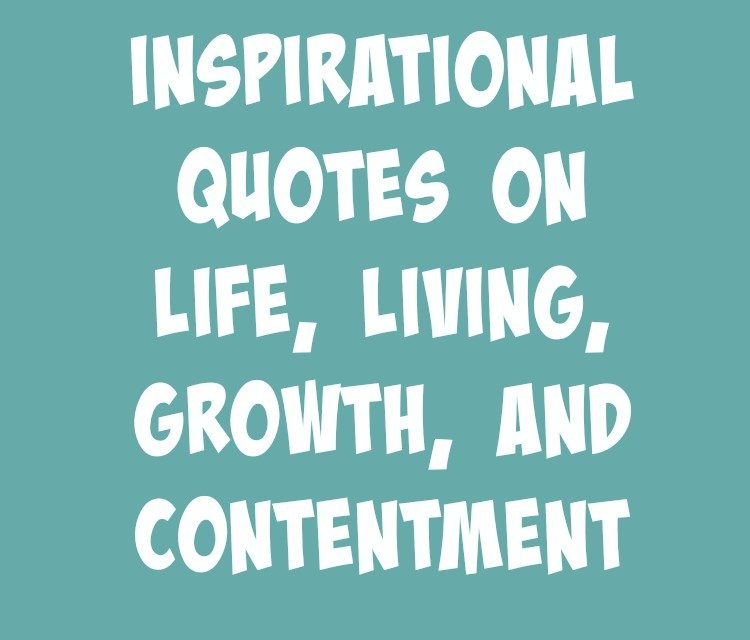 inspirational quotes on life living growth and contentment