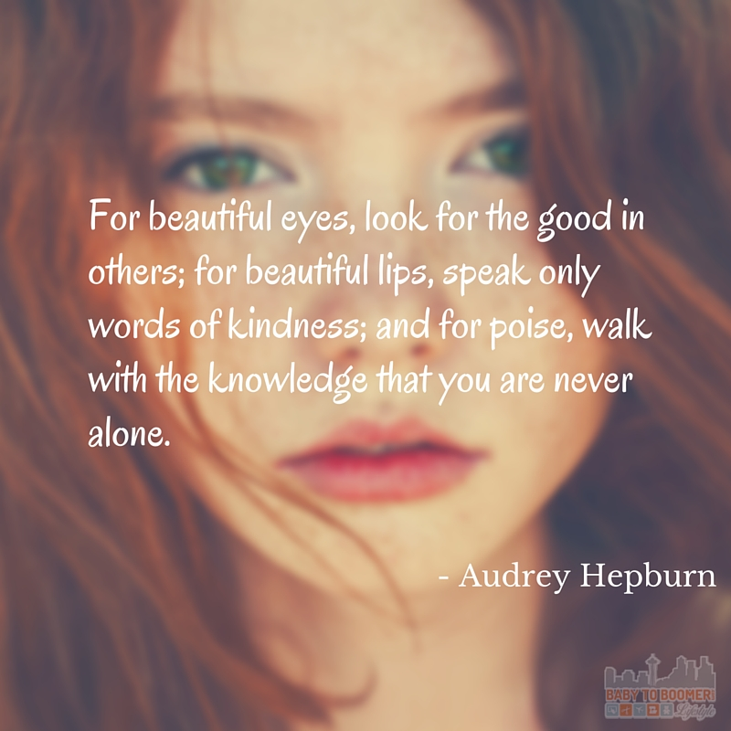 Quote - Audrey Hepburn - For beautiful eyes, look for the good in others; for beautiful lips, speak only words of kindness, and for poise, walk with the knowledge that you are never alone
