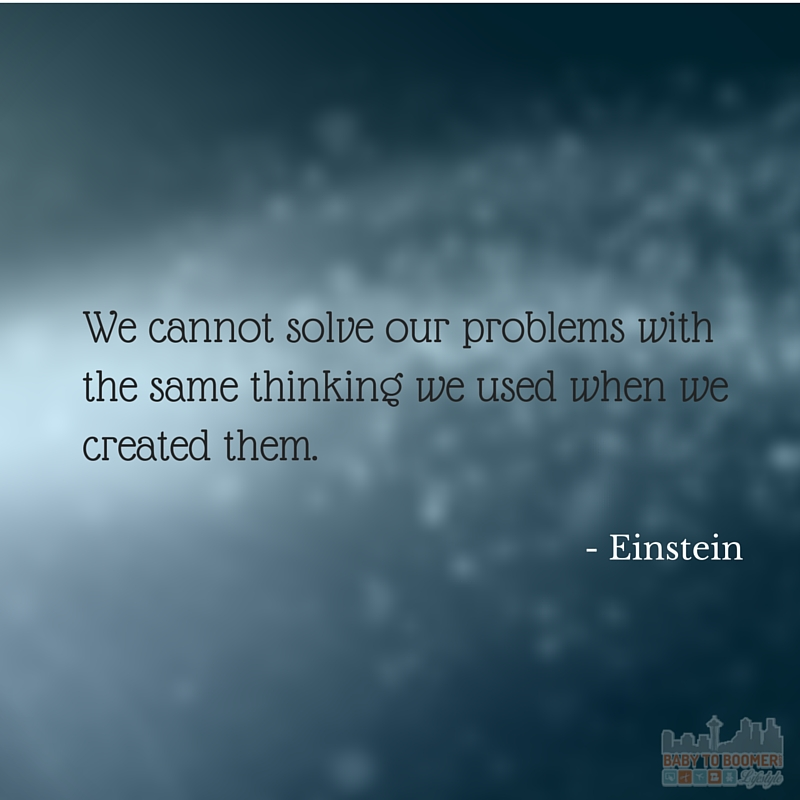 Quote - Einstein - We cannon solve our problems with the same thinking we used when we created them.
