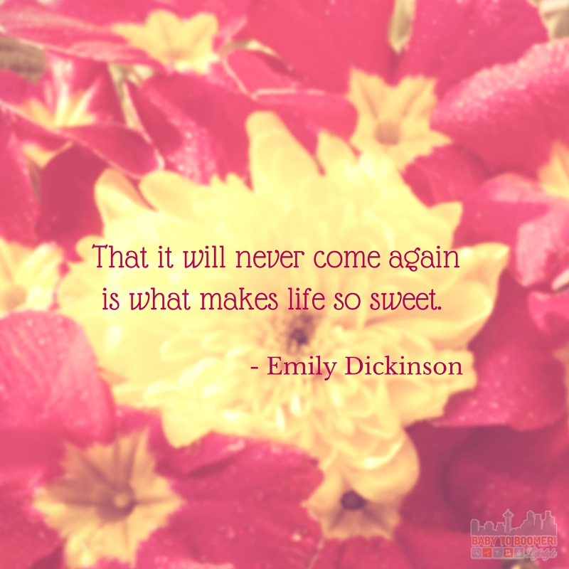 Quote - Emily Dickenson - That it will never come again is what makes life so sweet.