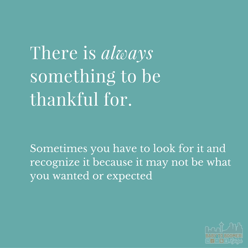 Quote - There is Always Something to Be Thankful For - Sometimes you have to look for it and recognize it because i may not be what you wanted or expected