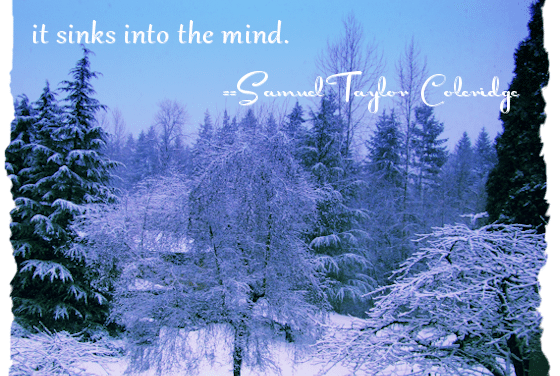 Quote:  Advice is Like Snow – The Softer It Falls… Coleridge