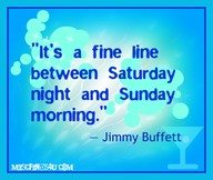 It's a fine line between Saturday night and Sunday Morning.