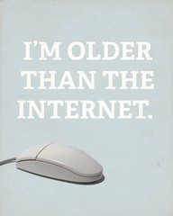 I'm older than the Internet.