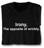 Irony.  The opposite of wrinkly.
