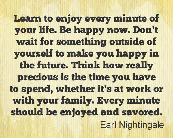 Quotes about living today and not worrying about tomorrow by Earl Nightingale