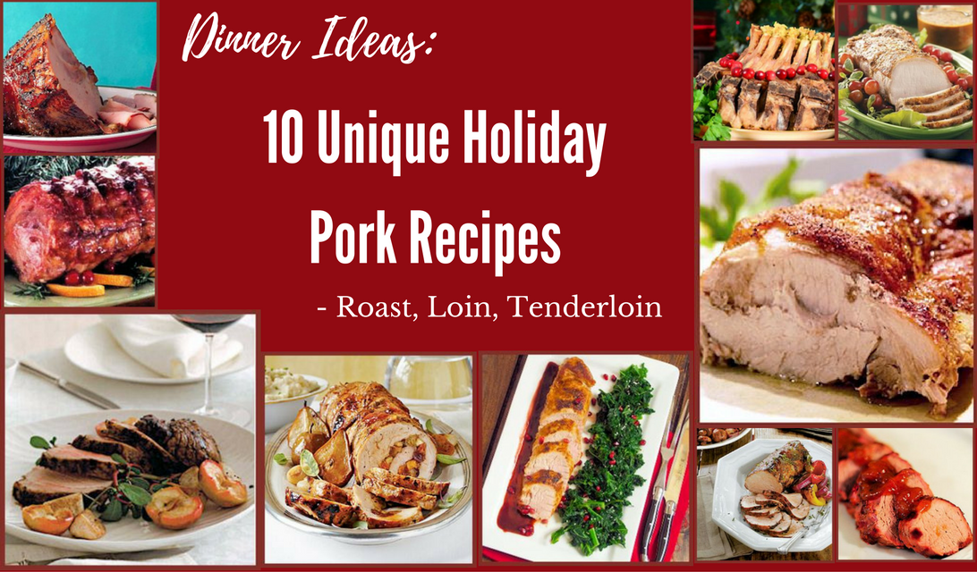 Dinner Ideas: 10 Unique Holiday Pork Recipes – Roast, Loin, Tenderloin