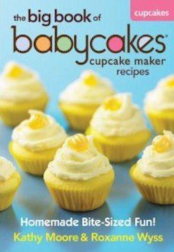 The Big Book of Babycakes Cupcake Maker Recipes: Homemade Bite-Sized Fun!