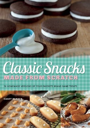 Classic Snacks Made from Scratch Cookbook