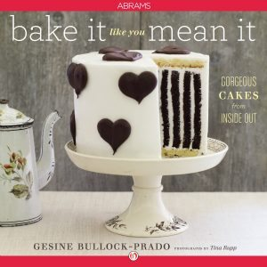 Bake It Like You Mean It - Gorgeous Cakes from Inside Out