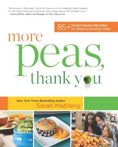 More Peas, Thank You: 85+ Vegetarian Recipes for Delicious and Healthy Meals