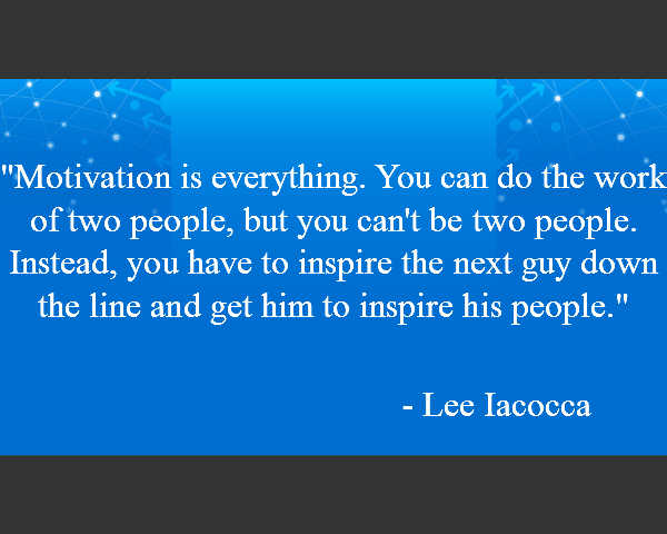 Lee Iaccoca quotes - Motivation is Everying