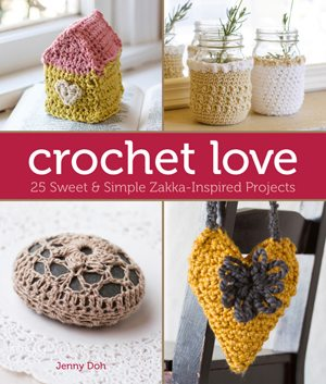 Crochet Love – 27 Zakka-Inspired Projects