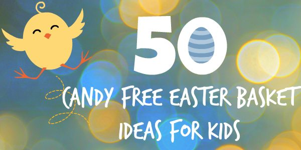 50 Easter Basket Ideas for Kids - Candy Free!