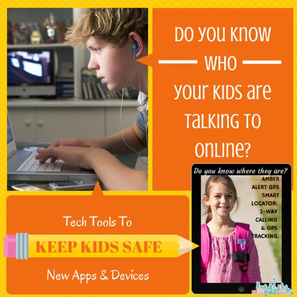 Tech Tools to Keep Kids Safe - New Apps and Devices