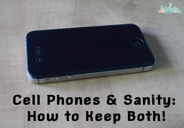 Cell Phones & Sanity: How to Keep Both!