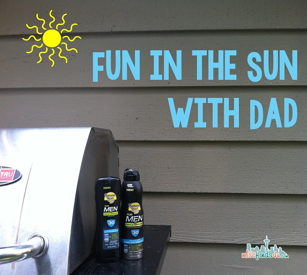 Fun in the Sun with Dad #BBBestSummer #MC #Sponsored