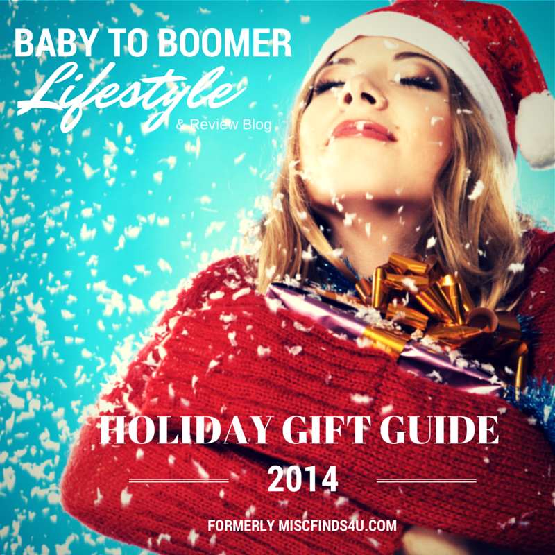 Baby to Boomer Lifestyle and Review Blog 2014 Holiday Gift Guide (formerly MiscFinds4u.com)