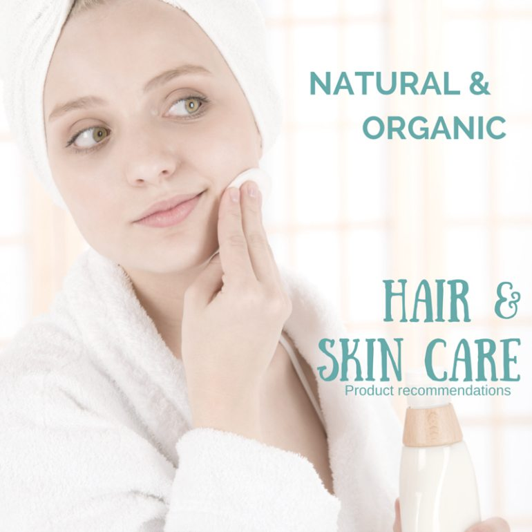 Recommended Organic Hair and Skin Care Essentials