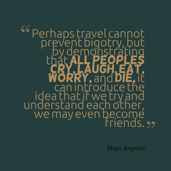 Travel Quotes - Maya Angelou