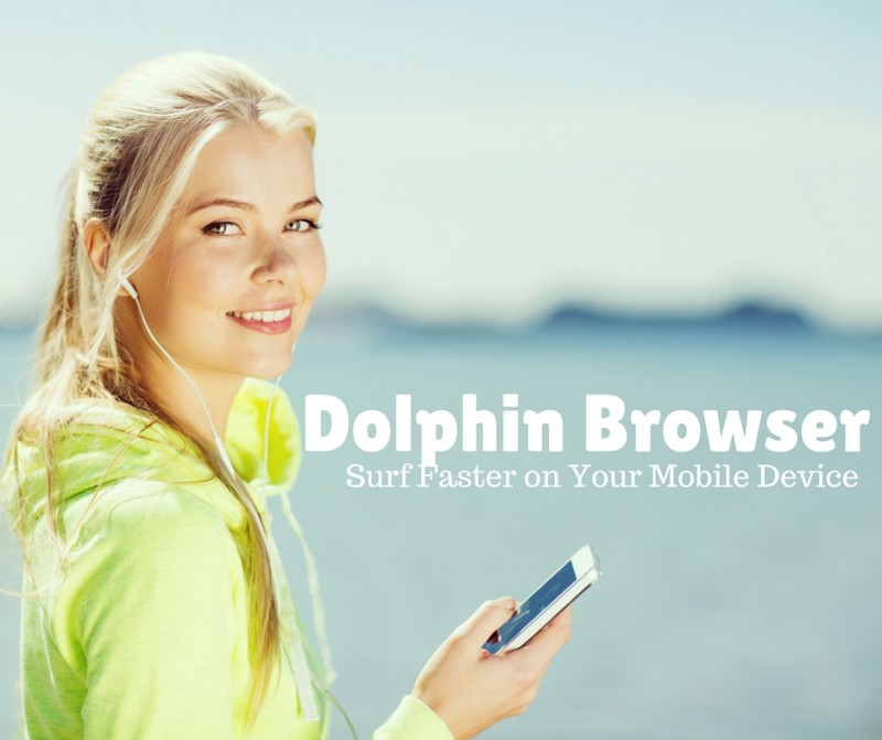 Dolphin Browser Surf Faster on Your Mobile Device ad