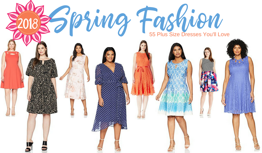 SPRING 2018 FASHION – 55 Plus Size Dresses You'll Love