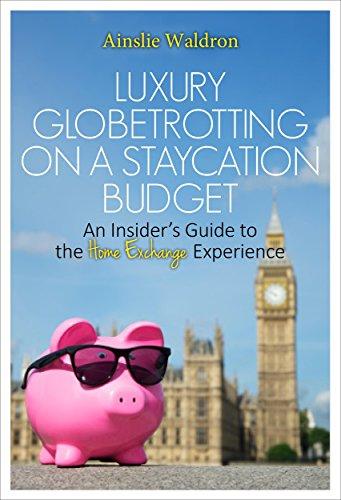 Luxury Globetrotting on a Staycation Budget by Ainslie Waldron