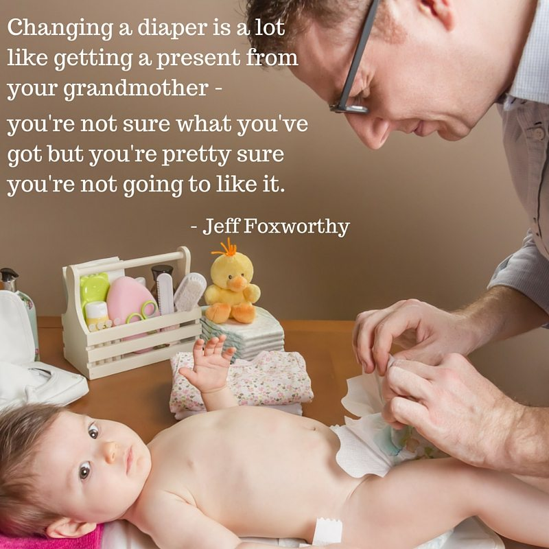 Quote - Jeff Foxworthy - Changing a Diaper