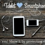 A Smarter Screen Protector – If You Love It, Protect It!