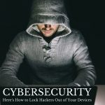 Cybersecurity: Here's How to Lock Hackers Out of Your Devices  #SmarterCybersecurity