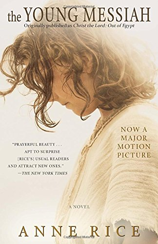The Young Messiah (Movie tie-in) (originally published as Christ the Lord: Out of Egypt): A Novel by Anne Rice 19 Book-to-Movie Adaptations to read this summer - 2016