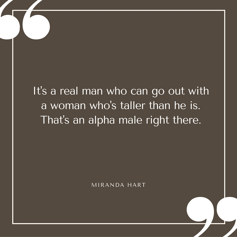 Quote - Miranda Hart -A Real Alpha Male
