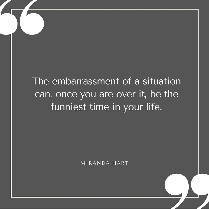 Quote - Miranda Hart - Embarrasment of a Situation