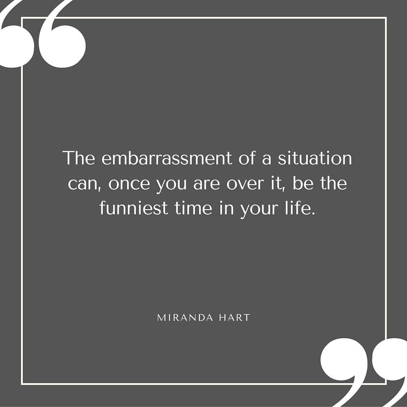 Quote - Miranda Hart - Embarrasment of a Situation