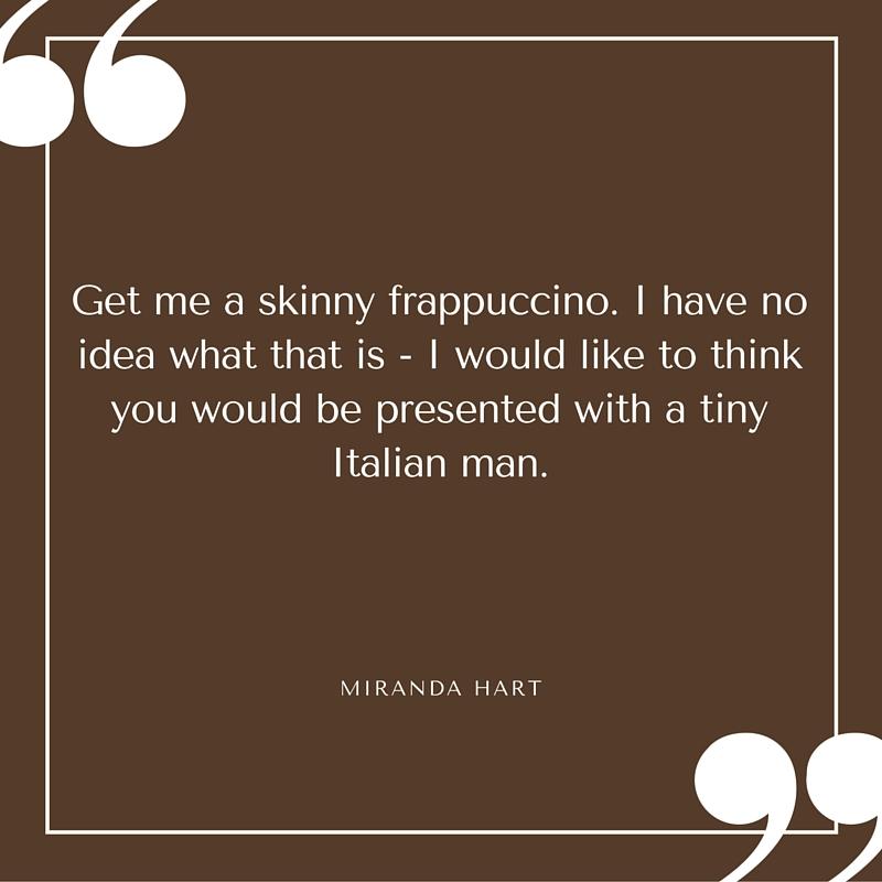 Quote - Miranda Hart - Get Me a Skinny Cappucino