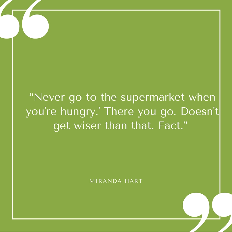 Quote - Miranda Hart - Never Go to the Supermarket Hungry