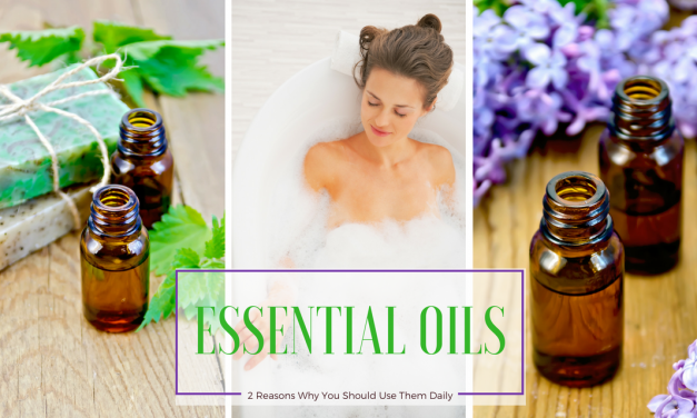 Essential Oils: 2 Reasons Why You Should be Using Them Daily