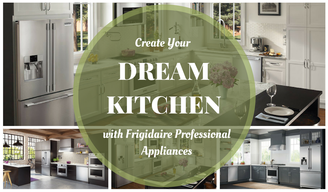 Create Your Dream Kitchen With Frigidaire Professional